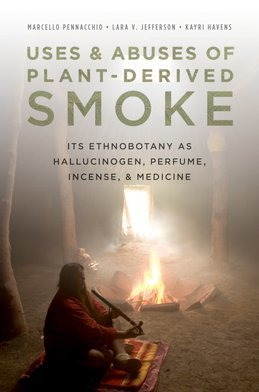 Uses and Abuses of Plant-Derived Smoke: Its Ethnobotany as Hallucinogen, Perfume, Incense, and Medicine