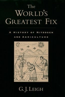 The Worlds Greatest Fix: A History of Nitrogen and Agriculture