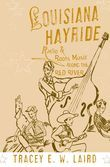 Louisiana Hayride: Radio and Roots Music along the Red River