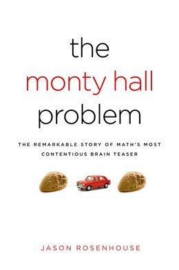 The Monty Hall Problem: The Remarkable Story of Maths Most Contentious Brain Teaser