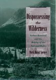Dispossessing the Wilderness: Indian Removal and the Making of the National Parks