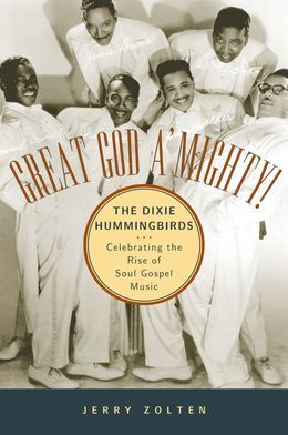 Great God AMighty! The Dixie Hummingbirds: Celebrating the Rise of Soul Gospel Music