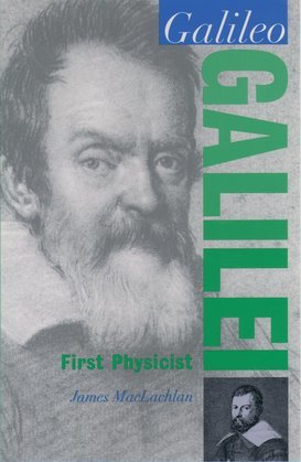 Galileo Galilei: First Physicist
