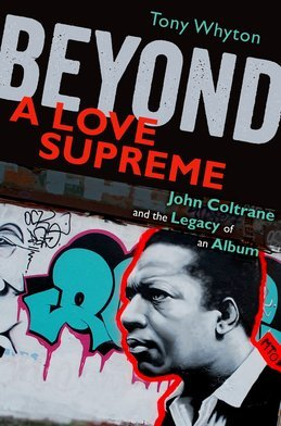 Beyond A Love Supreme: John Coltrane and the Legacy of an Album
