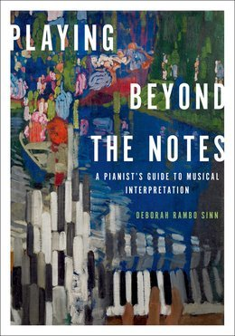 Playing Beyond the Notes: A Pianists Guide to Musical Interpretation