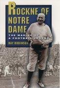 Rockne of Notre Dame: The Making of a Football Legend