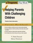 Helping Parents with Challenging Children Positive Family Intervention Parent Workbook