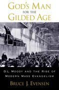 Gods Man for the Gilded Age: D.L. Moody and the Rise of Modern Mass Evangelism