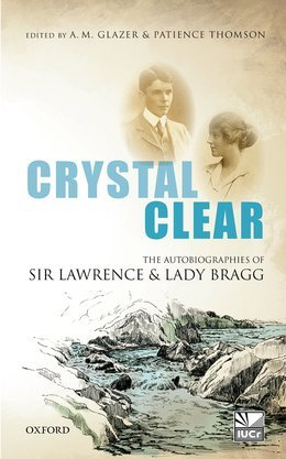 Crystal Clear: The Autobiographies of Sir Lawrence and Lady Bragg