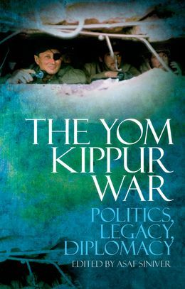 The Yom Kippur War: Politics, Diplomacy, Legacy