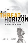 The Threat on the Horizon: An Inside Account of Americas Search for Security after the Cold War