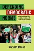 Defending Democratic Norms: International Actors and the Politics of Electoral Misconduct