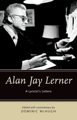 Alan Jay Lerner: A Lyricists Letters