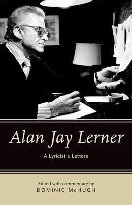 Alan Jay Lerner: A Lyricists Letters