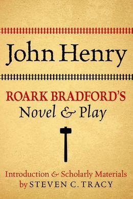 John Henry: Roark Bradfords Novel and Play