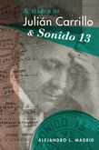 In Search of Julian Carrillo and Sonido 13