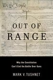 Out of Range: Why the Constitution Cant End the Battle over Guns