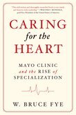 Caring for the Heart: Mayo Clinic and the Rise of Specialization