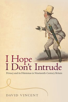 I Hope I Dont Intrude: Privacy and its Dilemmas in Nineteenth-Century Britain