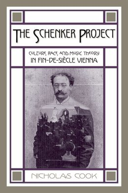 The Schenker Project: Culture, Race, and Music Theory in Fin-de-siecle Vienna