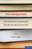 Most Underappreciated: 50 Prominent Social Psychologists Describe Their Most Unloved Work