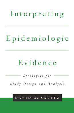 Interpreting Epidemiologic Evidence: Strategies for Study Design & Analysis