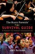 The Music Parents Survival Guide: A Parent-to-Parent Conversation