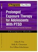 Prolonged Exposure Therapy for Adolescents with PTSD Emotional Processing of Traumatic Experiences, Therapist Guide