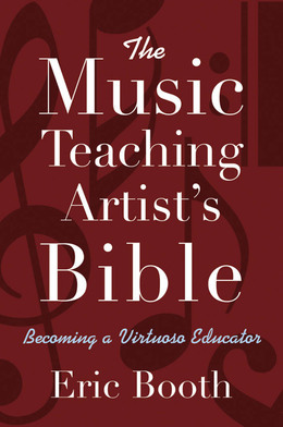 The Music Teaching Artists Bible: Becoming a Virtuoso Educator