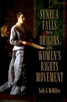 Seneca Falls and the Origins of the Womens Rights Movement