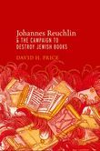 Johannes Reuchlin and the Campaign to Destroy Jewish Books