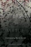 The Perversion of Virtue: Understanding Murder-Suicide