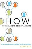 How Organizations Develop Activists: Civic Associations and Leadership in the 21st Century
