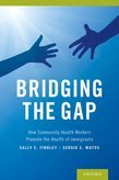 Bridging the Gap: How Community Health Workers Promote the Health of Immigrants