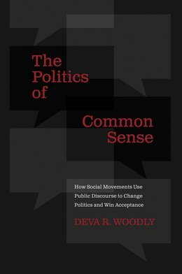The Politics of Common Sense: How Social Movements Use Public Discourse to Change Politics and Win Acceptance