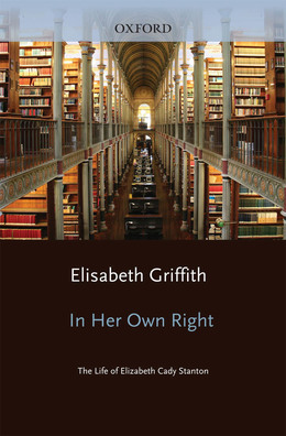 In Her Own Right: The Life of Elizabeth Cady Stanton