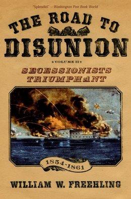 The Road to Disunion: Volume II: Secessionists Triumphant, 1854-1861
