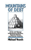 Mountains of Debt: Crisis and Change in Renaissance Florence, Victorian Britain, and Postwar America