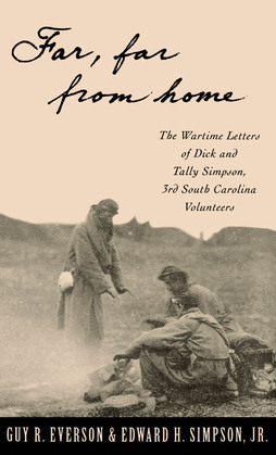 Far, Far From Home: The Wartime Letters of Dick and Tally Simpson, Third South Carolina Volunteers