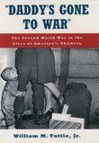 Daddys Gone to War: The Second World War in the Lives of Americas Children