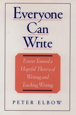 Everyone Can Write: Essays toward a Hopeful Theory of Writing and Teaching Writing