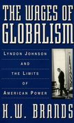 The Wages of Globalism: Lyndon Johnson and the Limits of American Power