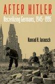 After Hitler: Recivilizing Germans, 1945-1995