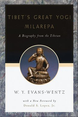 Tibets Great Yogi Milarepa: A Biography from the Tibetan being the Jetsun-Kabbum or Biographical History of Jetsun-Milarepa, According to the Late Lama Kazi Dawa-Samdups English Rendering