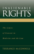 Inalienable Rights: The Limits of Consent in Medicine and the Law