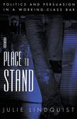 A Place to Stand: Politics and Persuasion in a Working-Class Bar