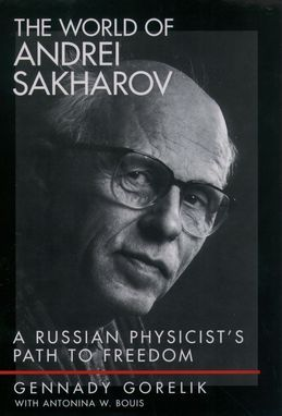 The World of Andrei Sakharov: A Russian Physicists Path to Freedom