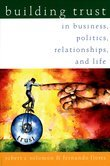 Building Trust: In Business, Politics, Relationships, and Life