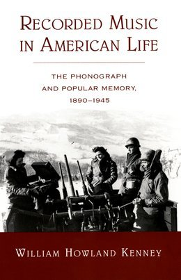 Recorded Music in American Life: The Phonograph and Popular Memory, 1890-1945
