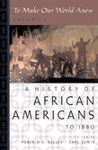To Make Our World Anew: Volume I: A History of African Americans to 1880